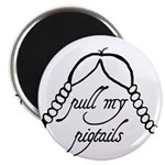 """Pull My Pigtails"" Magnet"