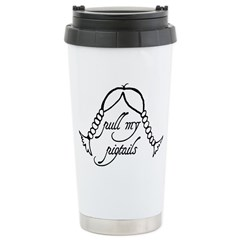 """Pull My Pigtails"" Stainless Steel Travel Mug"