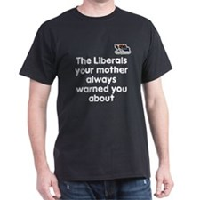 The LIberals Your Mother Always... -Black T-Shirt