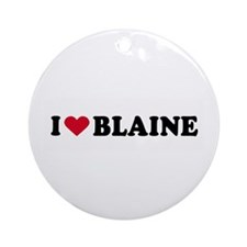I LOVE BLAINE ~  Ornament (Round)