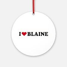 I LOVE BLAINE ~  Ornament (Round)