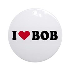 I LOVE BOB ~  Ornament (Round)