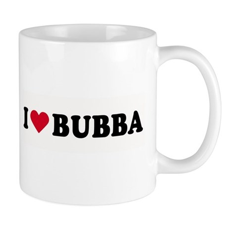 I LOVE BUBBA ~ Mug
