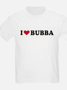 I LOVE BUBBA ~  Kids T-Shirt