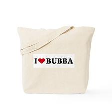 I LOVE BUBBA ~  Tote Bag