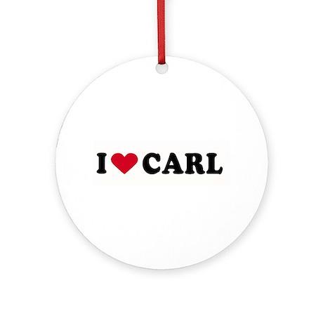 I LOVE CARL ~ Ornament (Round)