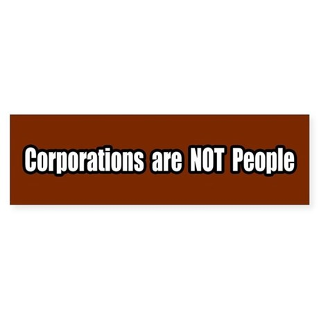 Corporations are not people Bumper Sticker