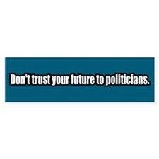 Don't Trust Politicians Bumper Bumper Sticker