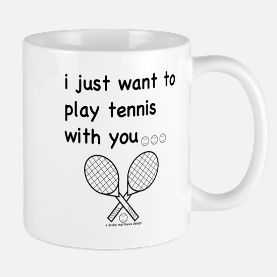 i just want to play tennis with you... Mug