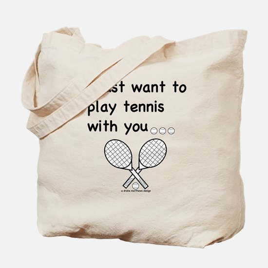 i just want to play tennis with you... Tote Bag