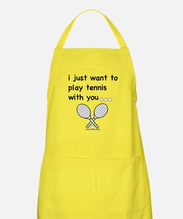 i just want to play tennis with you... Apron