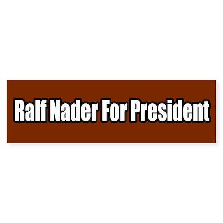 Ralf Nader For President Bumper Sticker