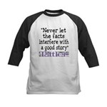 Never Let the Facts... (Cosmo Kids Baseball Jersey