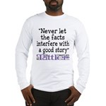Never Let the Facts... (Cosmo Long Sleeve T-Shirt