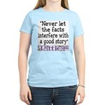 Never Let the Facts... (Cosmo Women's Light T-Shir