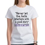 Never Let the Facts... (Cosmo Women's T-Shirt