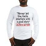 Never Let the Facts... (Roz) Long Sleeve T-Shirt