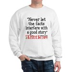 Never Let the Facts... (Roz) Sweatshirt
