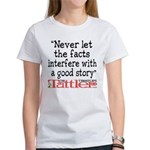 Never Let the Facts... (Roz) Women's T-Shirt
