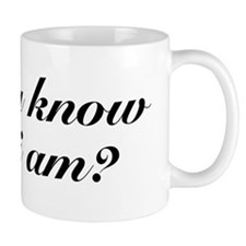 Do you know who I am? Mug