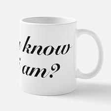 Do you know who I am? Mug