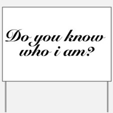 Do you know who I am? Yard Sign