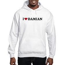 I LOVE DAMIAN ~ Hoodie