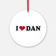 I LOVE DAN ~  Ornament (Round)