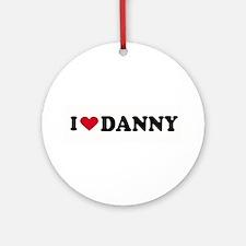 I LOVE DANNY ~  Ornament (Round)
