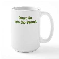 Don't Go Into Woods Mug