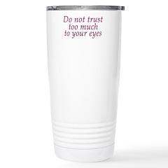 Do Not Trust Eyes Travel Mug