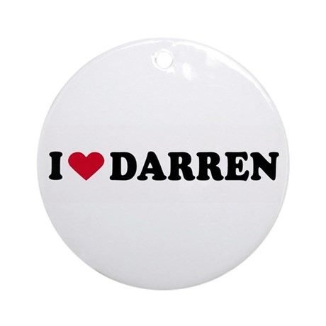 I LOVE DARREN ~ Ornament (Round)