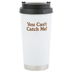 You Can't Catch Me Travel Mug