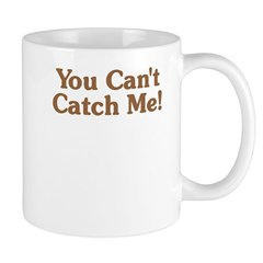 You Can't Catch Me Mug