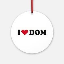 I LOVE DOM ~  Ornament (Round)
