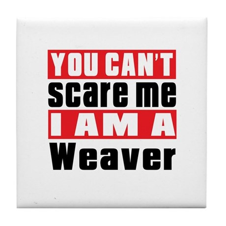 you can't scare me I am Weaver Tile Coaster