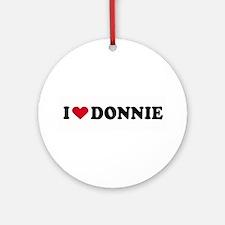 I LOVE DONNIE ~  Ornament (Round)