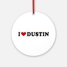 I LOVE DUSTIN ~  Ornament (Round)