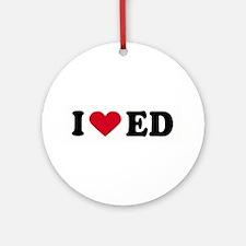 I LOVE ED ~  Ornament (Round)