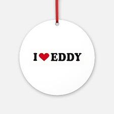 I LOVE EDDIE ~  Ornament (Round)