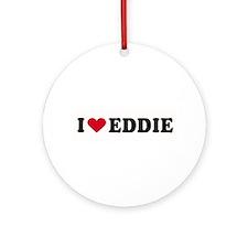 I LOVE EDDY ~  Ornament (Round)