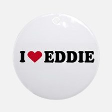 I LOVE EDDY ~  Ornament (Round)