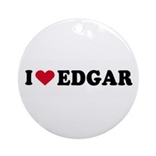 I LOVE EDGAR ~  Ornament (Round)