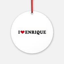 I LOVE ENRIQUE ~  Ornament (Round)