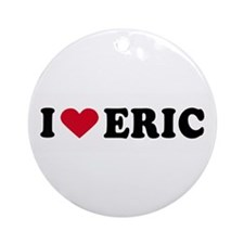 I LOVE ERIC ~  Ornament (Round)