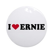 I LOVE ERNIE ~  Ornament (Round)