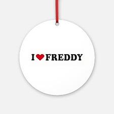 I LOVE FREDDY ~  Ornament (Round)