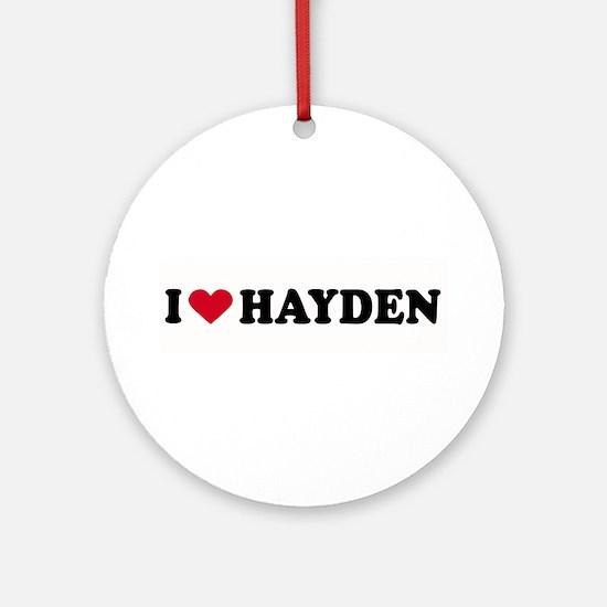 I LOVE HAYDEN ~  Ornament (Round)