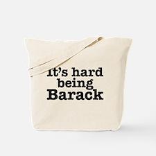 It's hard being Barack Tote Bag