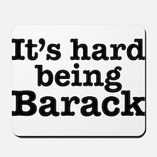 It's hard being Barack Mousepad
